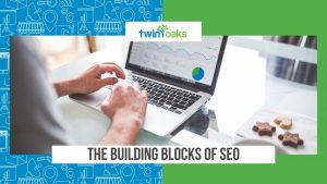 SEO Building Blocks, Twin Oaks, SEO Basics