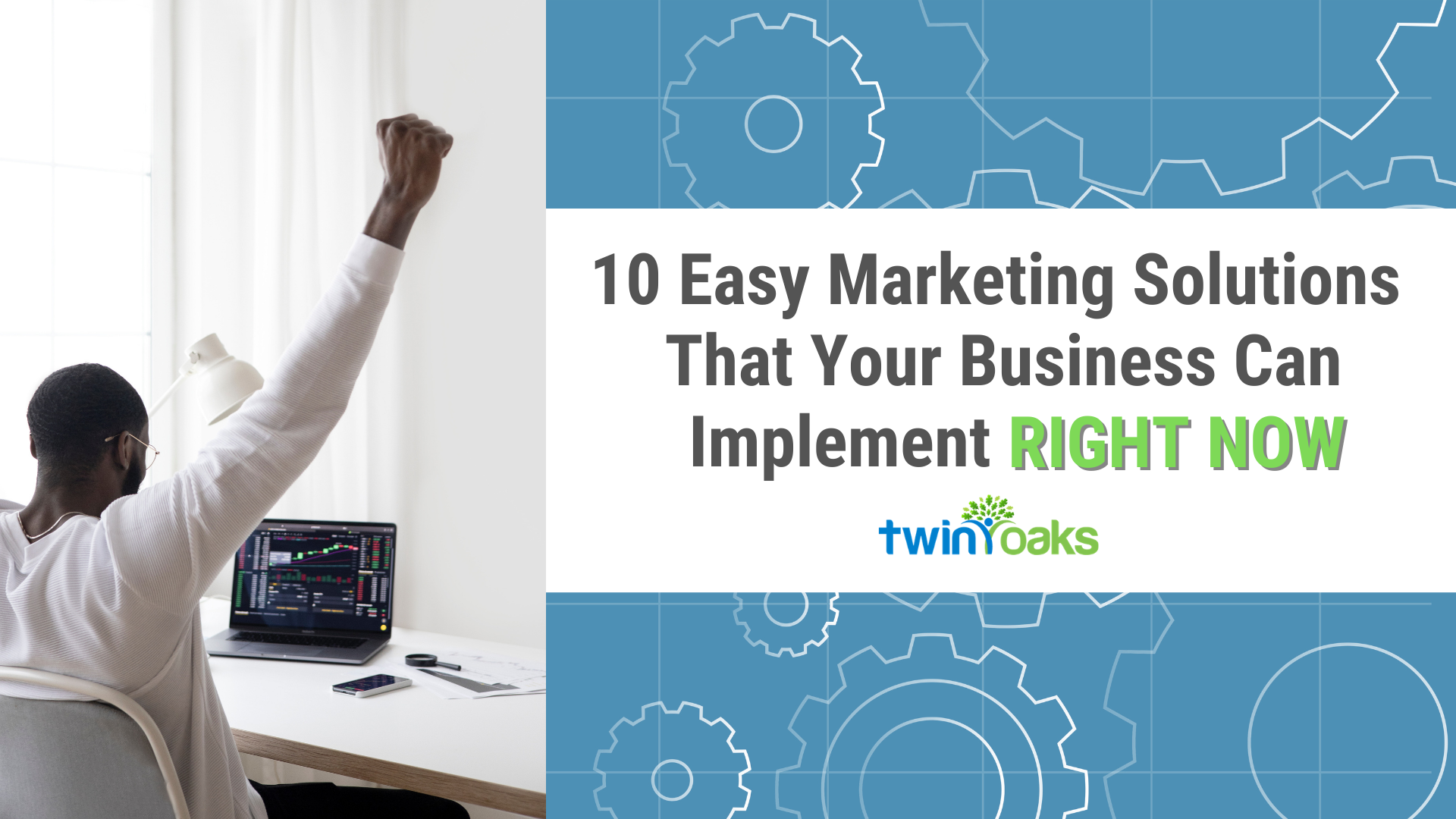 Man Celebrates Success in Front of Computer Screen, 10 Easy Marketing Solutions Your Business Can Implement - RIGHT NOW and Twin Oaks Technology logo